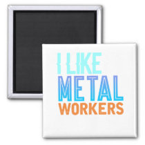 Metal Working I Like Metal Workers Welder Magnet