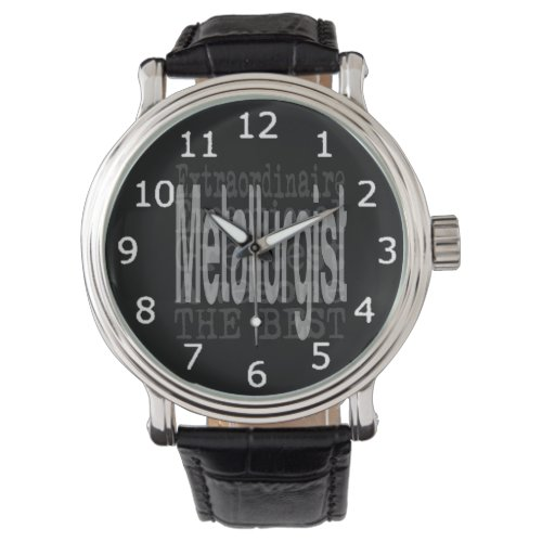 Metallurgist Extraordinaire Watch