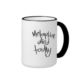 Metaphor Died Today Ringer Mug