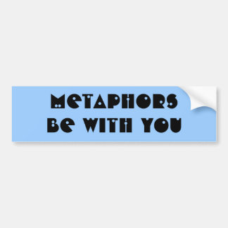 Metaphors be with you - cool zazzle bumper sticker