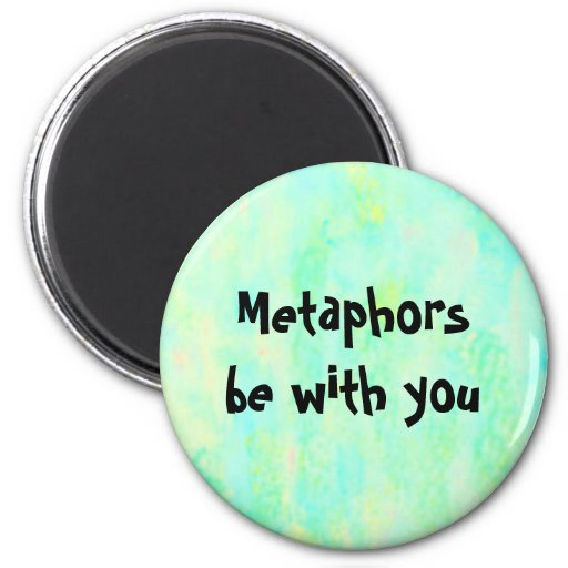 Metaphors be with you - fun phrase round magnet