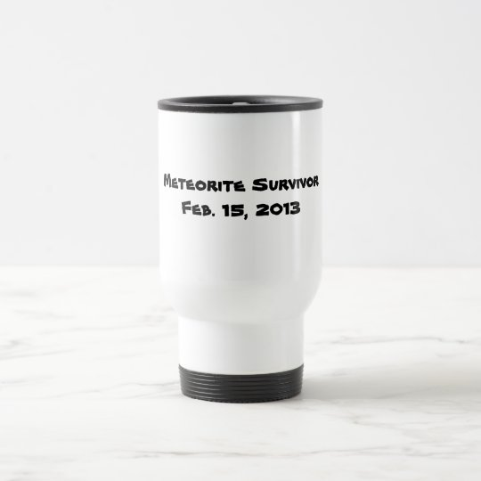 Meteorite Survivor Feb. 15, 2013 Travel Mug