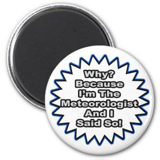Meteorologist...Because I Said So Fridge Magnets