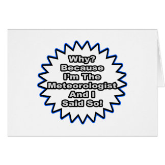 Meteorologist...Because I Said So Greeting Card