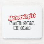 Meteorologist...Big Deal Mouse Pad