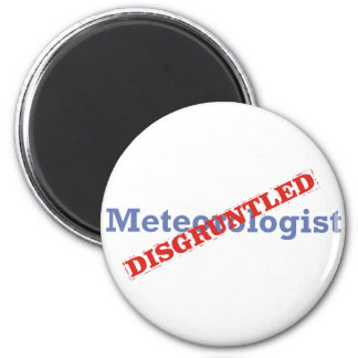 Meteorologist / Disgruntled 2 Inch Round Magnet