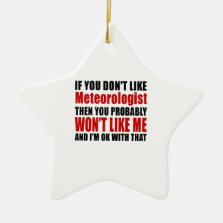 Meteorologist Don't Like Designs Ceramic Ornament