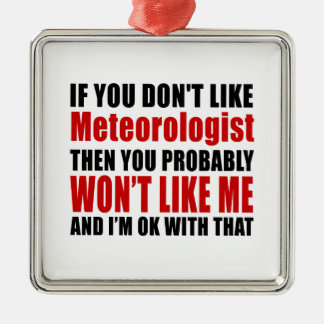 Meteorologist Don't Like Designs Metal Ornament