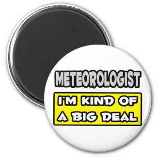 Meteorologist .. I'm Kind of a Big Deal Refrigerator Magnet