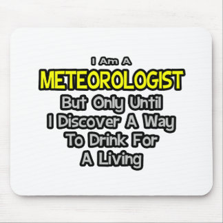 Meteorologist Joke .. Drink for a Living Mousepads