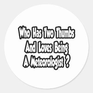 Meteorologist Joke...Two Thumbs Classic Round Sticker