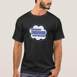 Meteorologist .. Livin' The Dream T-Shirt