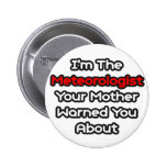 Meteorologist...Mother Warned You About Pinback Button