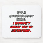 Meteorologist .. You Wouldn't Understand Mouse Pad