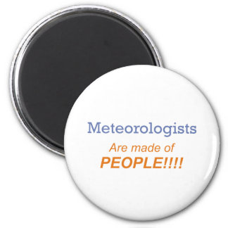 Meteorologists are made of people!!! 2 inch round magnet