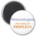Meteorologists are made of people!!! fridge magnet