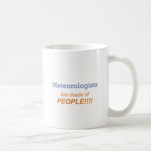 Meteorologists are made of people!!! classic white coffee mug