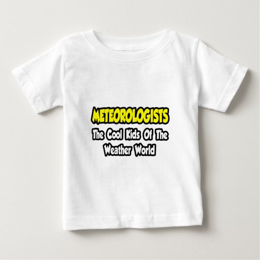 Meteorologists...Cool Kids of Weather World T Shirts