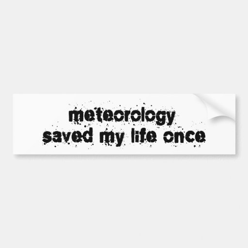 Meteorology Saved My Life Once Car Bumper Sticker