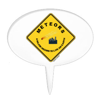 Meteors A Major Hazard To Life On Earth (Sign) Cake Topper