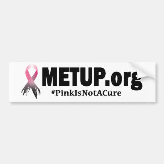 METUP bumper sticker - Pink Is Not A Cure