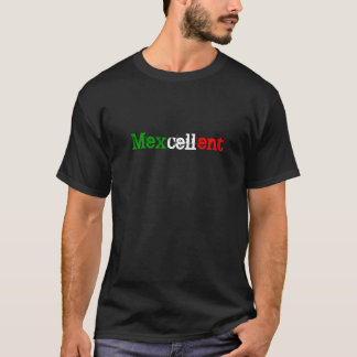 Mexcellent (Excellent Mexican) T-Shirt