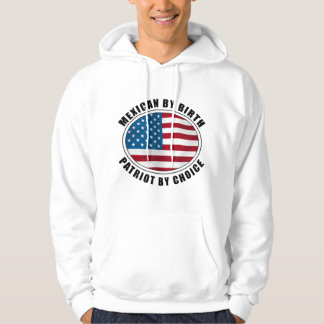 Mexican By Birth Patriot By Choice Hoodie