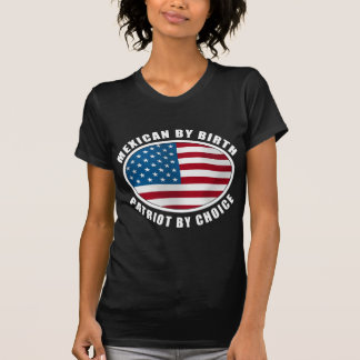 Mexican By Birth Patriot By Choice T-Shirt