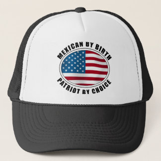 Mexican By Birth Patriot By Choice Trucker Hat