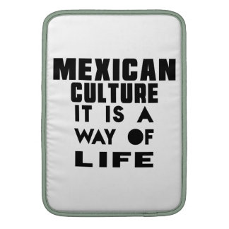 MEXICAN CULTURE IT IS A WAY OF LIFE MacBook SLEEVE