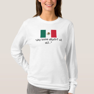 mexican, *dAy kANt dEp0rT uZ aLl..* T-Shirt