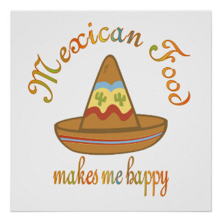 Mexican Food Makes Me Happy Poster