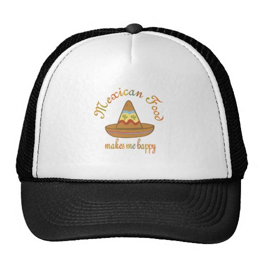 Mexican Food Makes Me Happy Trucker Hat