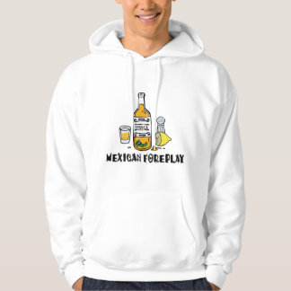Mexican Foreplay Funny Mexican Hooded Sweatshirt