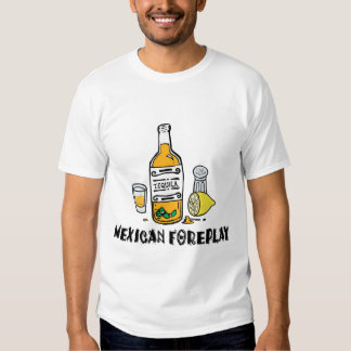 Mexican Foreplay Funny Mexican Tee Shirt