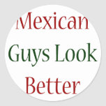 Mexican Guys Look Better Classic Round Sticker