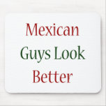 Mexican Guys Look Better Mouse Pad