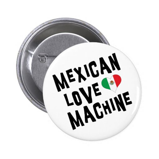 Mexican Love Machine Pinback Buttons