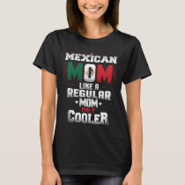 Mexican Mom Like A Regular Mom Only Cooler T-Shirt