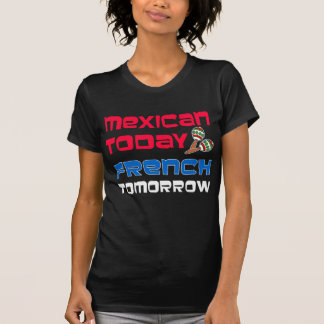 Mexican Today French Tomorrow T-Shirt
