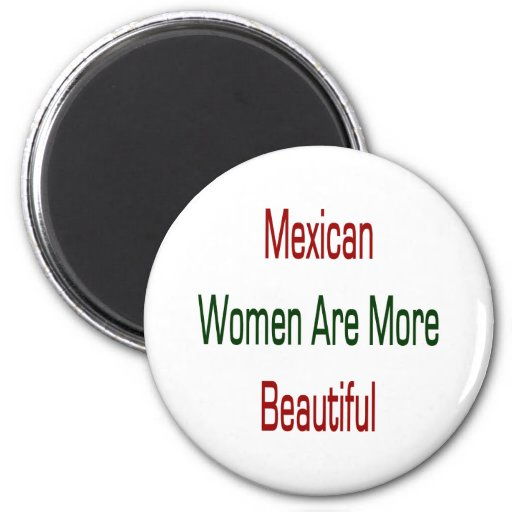 Mexican Women Are More Beautiful Magnet