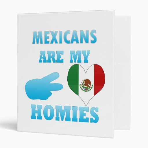 Mexicans are my Homies 3 Ring Binder