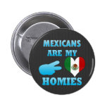 Mexicans are my Homies Buttons