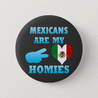 Mexicans are my Homies Pinback Button