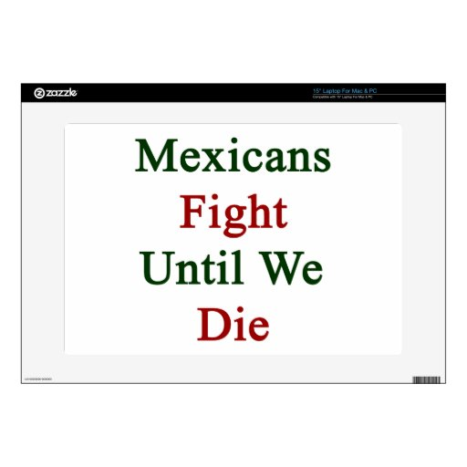 """Mexicans Fight Until We Die Decals For 15"""" Laptops"""