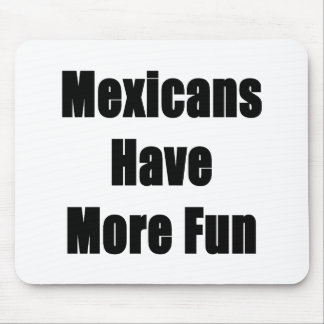 Mexicans Have More Fun Mouse Pad