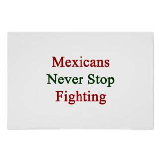 Mexicans Never Stop Fighting Print