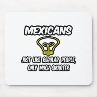 Mexicans...Regular People, Only Smarter Mouse Pad