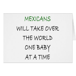 Mexicans Will Take Over The World One Baby At A Ti Greeting Card