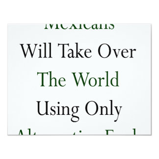 Mexicans Will Take Over The World Using Only Alter 4.25x5.5 Paper Invitation Card